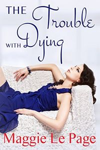 The Trouble With Dying by Maggie Le Page