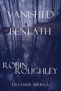 Vanished Beneath by Robin Roughley