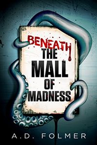 Beneath the Mall of Madness by A. D. Folmer