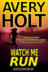 Watch Me Run by Avery Holt