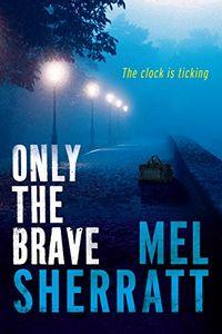 Only the Brave by Mel Sherratt