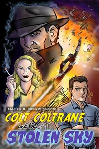 Colt Coltrane and the Stolen Sky by Allison M. Dickson