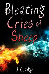 Bleating Cries of Sheep by J. C. Skye