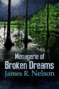 Menagerie of Broken Dreams by James Nelson