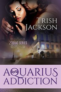 Aquarius Addiction by Trish Jackson