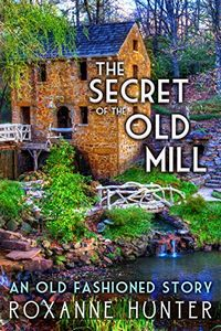 The Secret of the Old Mill by Roxanne Hunter