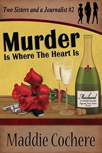 Murder Is Where the Heart Is by Maddie Cochere