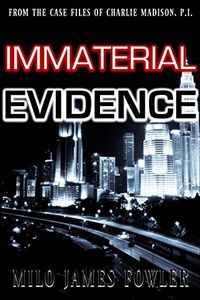 Immaterial Evidence by Milo James Fowler