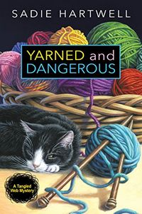 Yarned and Dangerous by Sadie Hartwell