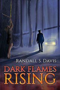 Dark Flames Rising by Randall S. Davis