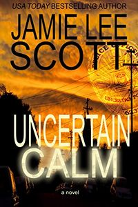 Uncertain Calm by Jamie Lee Scott