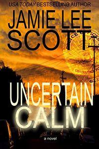 Uncertain Calm by Jamie Lee Scott