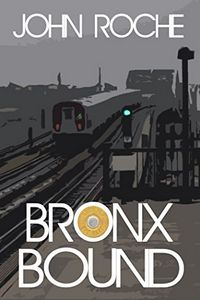 Bronx Bound by John Roche