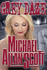 Grey Daze by Michael Allan Scott