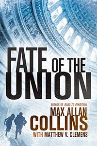 Fate of the Union by Max Allan Collins with Matthew V. Clemens