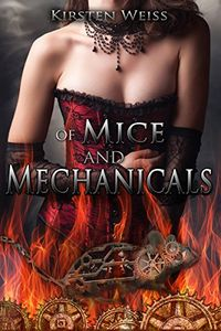 Of Mice and Mechanicals by Kirsten Weiss