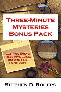 Three-Minute Mysteries Bonus Pack by Stephen D. Rogers