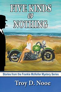 Five Kinds of Nothing by Troy D. Nooe