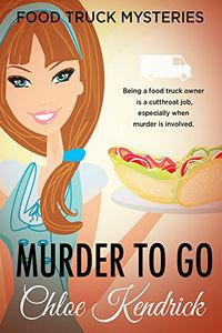 Murder To Go by Chloe Kendrick