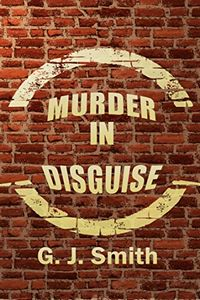 Murder in Disguise by G. J. Smith