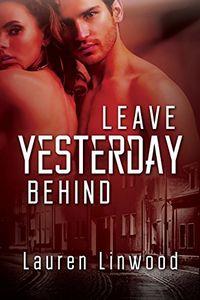 Leave Yesterday Behind by Lauren Linwood
