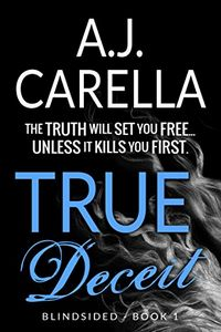 True Deceit by A. J. Carella