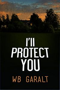 I'll Protect You by W. B. Garalt