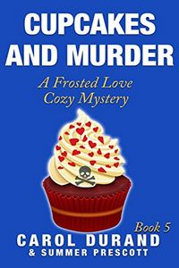 Cupcakes and Murder by Carol Durand and Summer Prescott