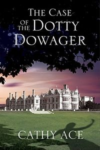 Case of the Dotty Dowager by Cathy Ace
