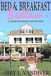 Bed & Breakfast Bedlam by Abby L. Vandiver