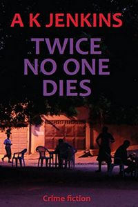 Twice No One Dies by A. K. Jenkins