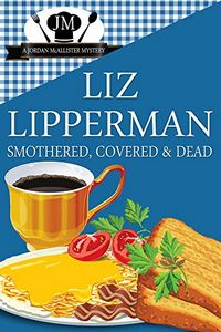 Smothered, Covered & Dead by Liz Lipperman