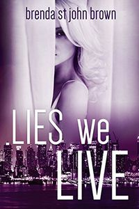 Lies We Live by Brenda St. John Brown