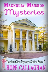 Magnolia Mansion Mysteries by Hope Callaghan