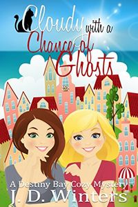 Cloudy with a Chance of Ghosts by J. D. Winters