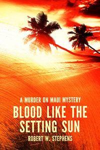 Blood like the Setting Sun by Robert W. Stephens