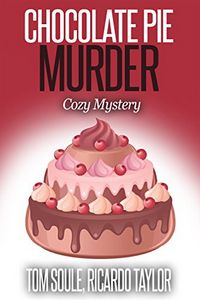 Chocolate Pie Murder by Tom Soule and Ricardo Taylor