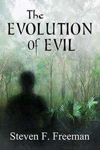 The Evolution of Evil by Steven F. Freeman