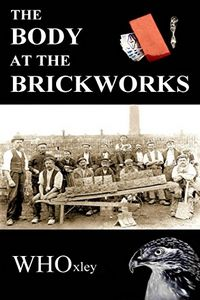 The Body at the Brickworks by W. H. Oxley