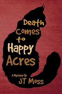 Death Comes to Happy Acres by J. T. Moss