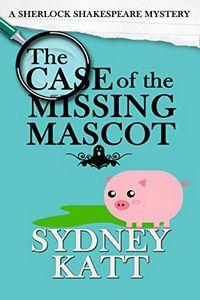 The Case of the Missing Mascot by Sydney Katt