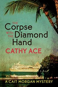 The Corpse with the Diamond Hand by Cathy Ace