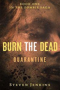 Burn The Dead: Quarantine by Steven Jenkins