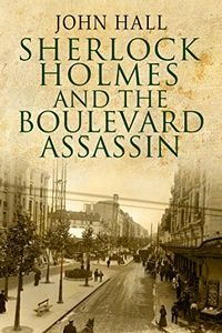 Sherlock Holmes and the Boulevard Assassin by John Hall