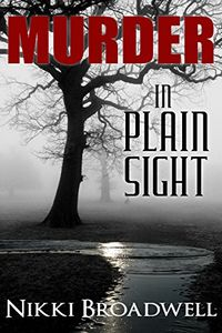 Murder in Plain Sight by Nikki Broadwell