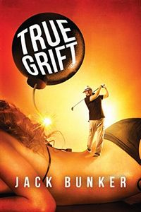 True Grift by Jack Bunker