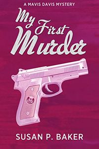 My First Murder by Susan P. Baker