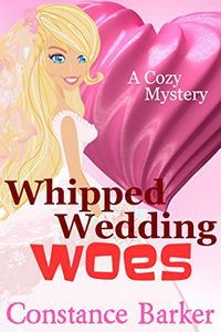 Whipped Wedding Woes by Constance Barker