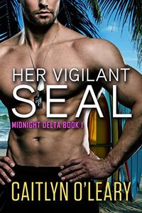 Her Vigilant SEAL by Caitlyn O'Leary
