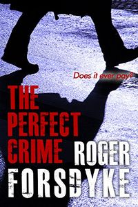 The Perfect Crime by Roger Forsdyke